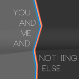 You And Me And Nothing Else